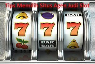 Tips Memilih Situs Agen Judi Slot