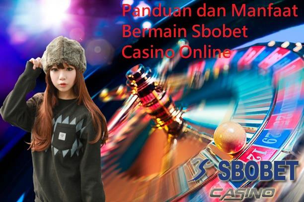 Panduan dan Manfaat Bermain Sbobet Casino Online