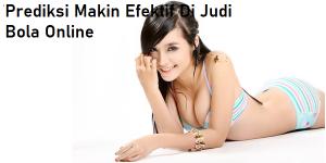 Prediksi Makin Efektif Di Judi Bola Online