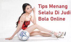 Tips Menang Selalu Di Judi Bola Online