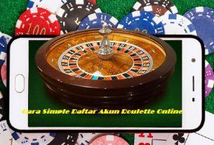Cara Simple Daftar Akun Roulette Online